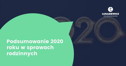 Podsumowanie roku 2020 w sprawach rodzinnych
